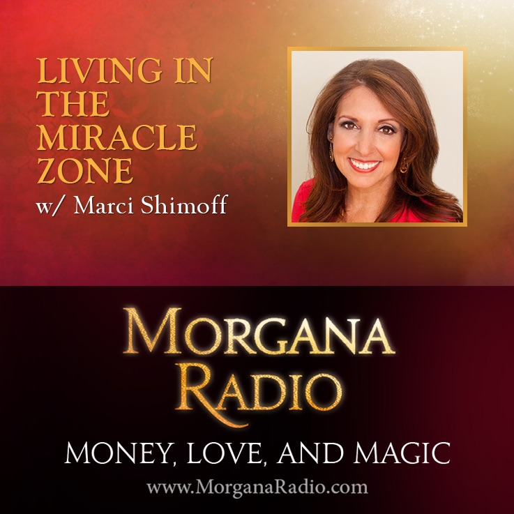 Living in the Miracle Zone with Marci Shimoff | Morgana Radio